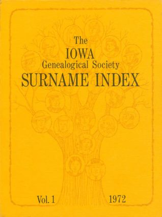 The Iowa Genealogical Society Surname Index: Vol. 1, 1972. Mrs. Ronald R. Woodin, Mrs. Dale...