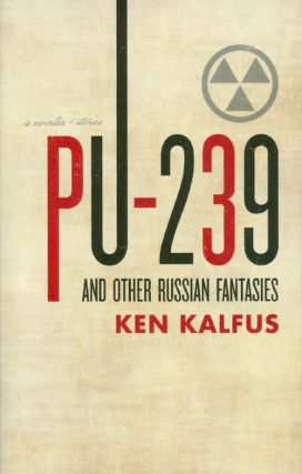 Pu-239 and Other Russian Fantasies. Ken Kalfus