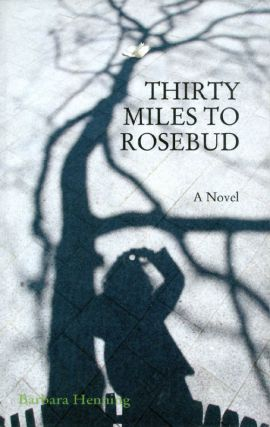Thirty Miles to Rosebud. Barbara Henning