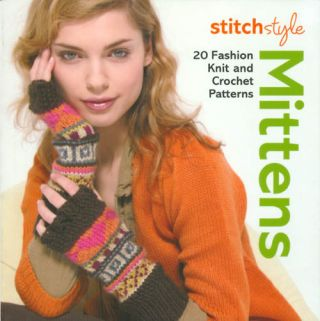 Stitch Style Mittens: 20 Fashion Knit and Crochet Patterns. Marie Clayton