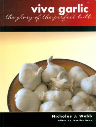 Viva Garlic: The Glory of the Perfect Bulb. Nicholas J. Webb, Jennifer Dean