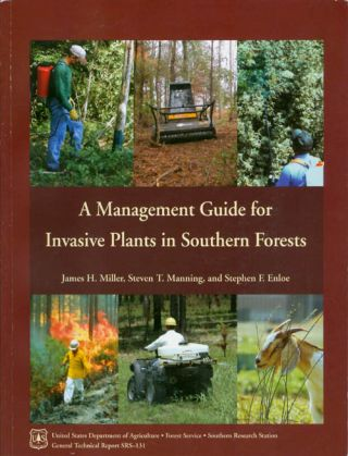 A Management Guide for Invasive Plants in Southern Forests. James H. Miller, Steven T. Manning,...