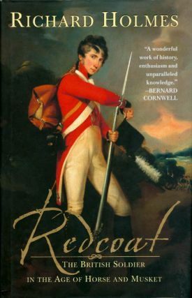 Redcoat: The British Soldier in the Age of Horse and Musket. Richard Holmes
