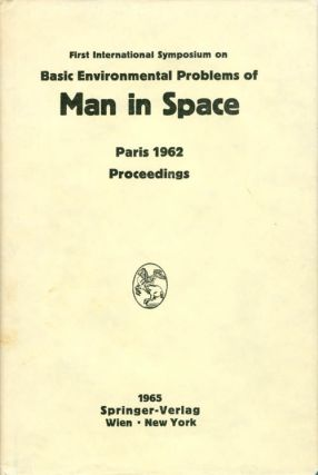 Proceedings of the First International Symposium on Basic Environmental Problems of Man in Space,...