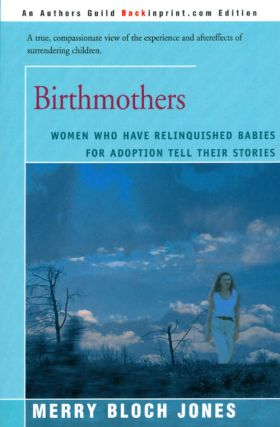Birthmothers: Women Who Have Relinquished Babies for Adoption Tell Their Stories. Merry Bloch Jones