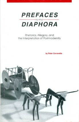 Prefaces to the Diaphora: Rhetorics, Allegory, and the Interpretation of Postmodernity. Peter...