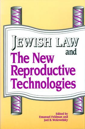 Jewish Law and the New Reproductive Technologies. Emanuel Feldman, Joel B. Wolowelsky