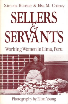 Sellers and Servants: Working Women in Lima, Peru. Ximena Bunster, Ellan Young