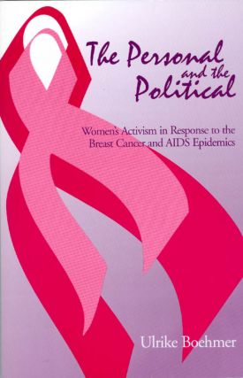The Personal and the Political: Women's Activism in Response to the Breast Cancer And AIDS...