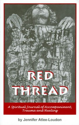Red Thread: A Spiritual Journal of Accompaniment, Trauma and Healing. Jennifer Atlee-Loudon