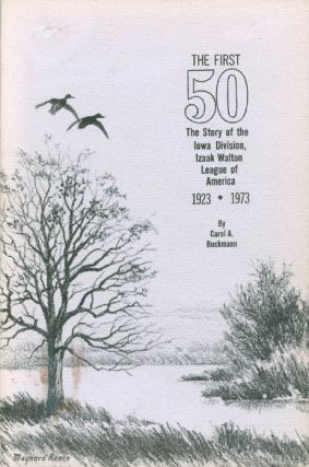 The First 50: The Story of the Iowa Division, Izaak Walton League of America, 1923 - 1973. Carol...