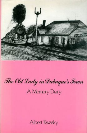 The Old Lady in Dubuque's Town: A Memory Diary. Albert Kwasky
