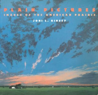Plain Pictures: Images of the American Prairie. Joni L. Kinsey