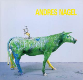 "Andres Nagel: ""An Irreverent Approach"" Andres Nagel, Donald Kuspit, Donald E. Knaub"