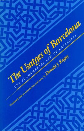 The Usatges of Barcelona: The Fundamental Law of Catalonia. Donald J. Kagay