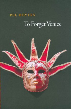 To Forget Venice. Peg Boyers