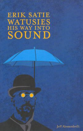 Erik Satie Watusies His Way Into Sound. Jeff Alessandrelli