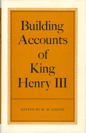 Building Accounts of Henry III. H. M. Colvin