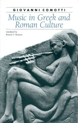 Music in Greek and Roman Culture (Ancient Society and History). Giovanni Comotti.
