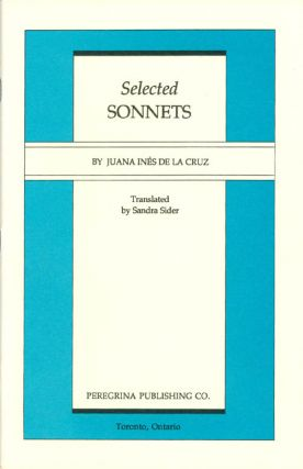 Selected Sonnets (Peregrina Translation Series). Juana Inés de la Cruz, Sandra Sider