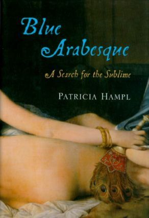 Blue Arabesque: A Search for the Sublime. Patricia Hampl