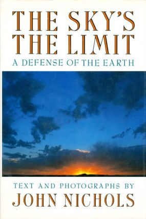 The Sky's the Limit: A Defense of the Earth. John Nichols