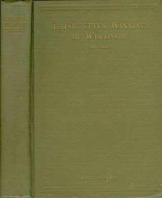 LaFolette's Winning of Wisconsin (1894-1904). Albert O. Barton, Louis D. Brandeis, introduction