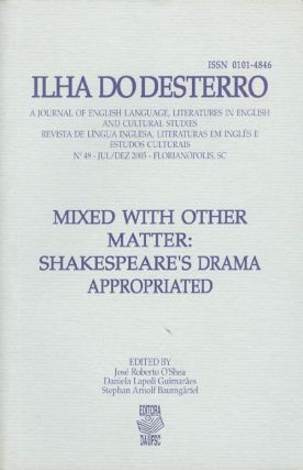 Mixed with Other Matter: Shakespeare's Drama Appropriated (Ilho do desterro No. 49 - Jul/Dez...
