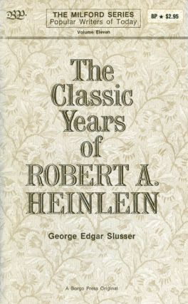 The Classic Years of Robert A. Heinlein (The Milford Series: Popular Writers of Today, volume...