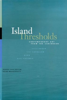 Island Thresholds: Contemporary Art from the Caribbean. David Boxer, Tony Capellan, Kcho, Marc...