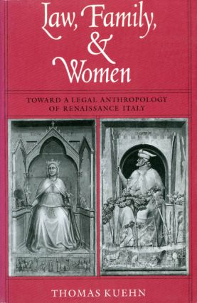 Law, Family, and Women: Toward a Legal Anthropology of Renaissance Italy. Thomas Kuehn