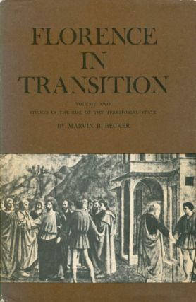 Florence in Transition, Volume Two: Studies in the Rise of the Territorial State. Marvin B. Becker
