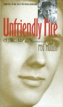 Unfriendly Fire: A Mother's Memoir (Singular Lives). Peg Mullen