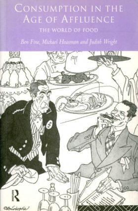 Consumption in the Age of Affluence: The World of Food. Ben Fine, Michael Heasman, Judith Wright