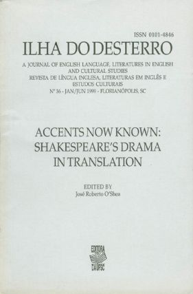 Accents Now Known: Shakespeare's Drama in Translation (Ilha do desterro, No. 36, Jan/Jun 1999)....