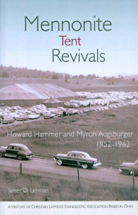 Mennonite Tent Revivals: Howard Hammer and Myron Augsburger, 1952-1962. James O. Lehman