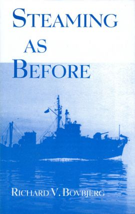 Steaming As Before: Wartime Minesweeping, Etc. Richard V. Bovbjerg