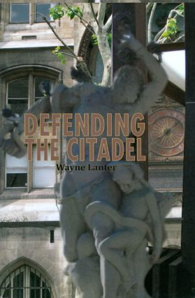Defending the Citadel: A Personal Narrative. Wayne Lanter