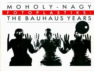 Moholy-Nagy Fotoplastiks: The Bauhaus Years. Luis R. Cancel, intro