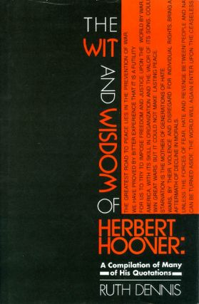 The Wit and Wisdom of Herbert Hoover: A Compilation of Many of His Quotations. Ruth Dennis