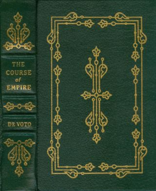 The Course of Empire (The Leather-Bound Library of American History). Bernard DeVoto