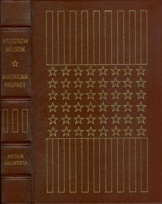 Woodrow Wilson, I: American Prophet (The Library of the Presidents). Arthur Walworth