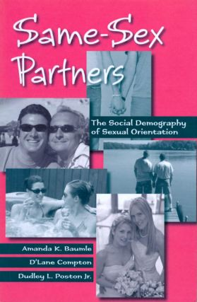 Same-Sex Partners: The Social Demography of Sexual Orientation. Amanda K. Baumle, D'Lane Compton,...