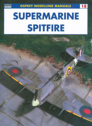 Supermarine Spitfire (Osprey Modelling Manuals 18). Jerry Scutts