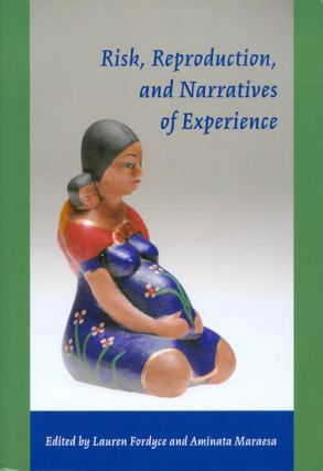 Risk, Reproduction and Narratives of Experience. Lauren Fordyce, Amínata Maraesa