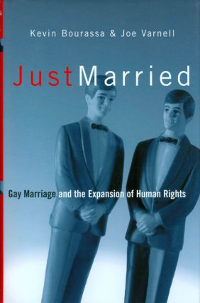 Just Married: Gay Marriage and the Expansion of Human Rights. Kevin Bourassa, Joe Varnell