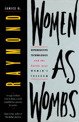 Women As Wombs: Reproductive Technologies and the Battle over Women's Freedom. Janice G. Raymond