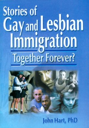 Stories of Gay and Lesbian Immigration: Together Forever? John Hart