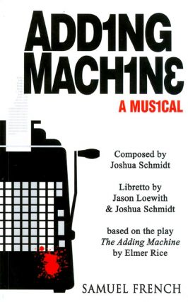 Adding Machine - A Musical (Based on Elmer Rice's Play 'The Adding Machine'). Joshua Schmidt,...