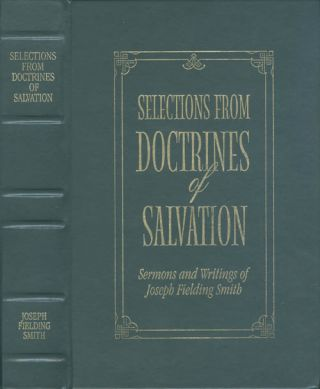 Selections from Doctrines of Salvation: Sermons and Writings of Joseph Fielding Smith. Joseph...